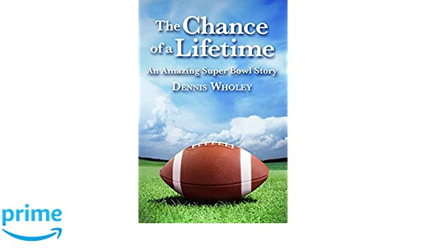 The Chance of a Lifetime: An Amazing Super Bowl Story