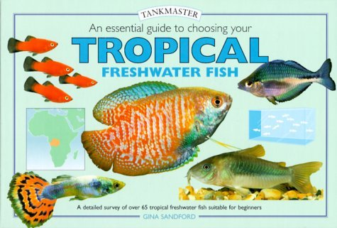 Essential guide to Choosing Your Tropical Freshwater Fish, An (Tankmasters) by Gina Sandford (2000-04-01)