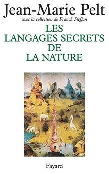 Les Langages secrets de la nature : La communication chez les animaux et les plantes (Hors Collection) par [Pelt, Jean-Marie, Steffan, Franck]