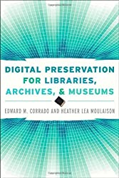 Digital Preservation for Libraries, Archives, and Museums by Edward M. Corrado (2014-04-10)