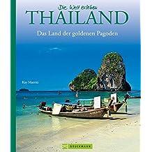 Bildband Die Welt erleben: Thailand – Land der goldenen Pagoden. Eine Rundreise durch Südostasien  –  von Bangkok bis Phuket, von Sukhotai bis Pattaya und zu den Nachbarn Laos und Kambodscha