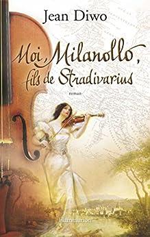 Moi, Milanollo, fils de Stradivarius par [Diwo, Jean]