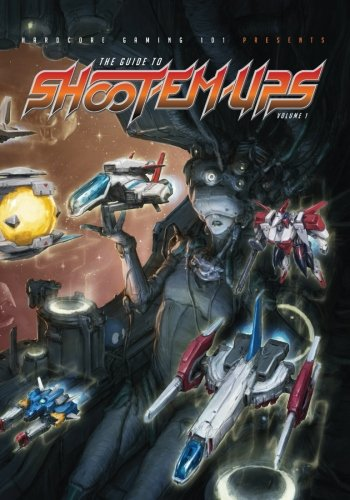 Hardcore Gaming 101 Presents: The Guide to Shoot-Em-Ups Volume 1 por Kurt Kalata