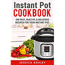 Instant Pot Cookbook: An Ultimate Guide To The New Electric Pressure Cooker: 200 Fast, Healthy and Delicious Recipes For Your Instant Pot (English Edition)