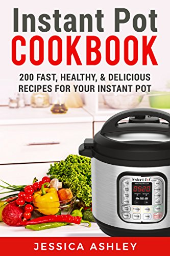 instant-pot-cookbook-an-ultimate-guide-to-the-new-electric-pressure-cooker-200-fast-healthy-and-deli
