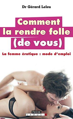 Comment la rendre folle (de vous): la femme érotique : mode d'emploi (Poche) par Gérard Leleu