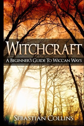 Witchcraft: A Beginner's Guide To Wiccan Ways: Symbols, Witch Craft, Love Potions Magick, Spell, Rituals, Power, Wicca, Witchcraft, Simple, Belief, ... For Beginners To Learn Witchcraft) (Volume 2) by Sebastian Collins (2015-03-28)