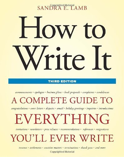 How to Write It, Third Edition: A Complete Guide to Everything You'll Ever Write by Sandra E. Lamb (2011-08-30)