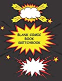 Blank Comic Book Sketchbook: Comic Notebook Create Your Own Comic Book Notebook Strips For Kids and Adults Many Templates