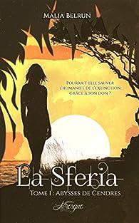 La Sferia, tome 1 : Abysses de cendres par Malia Belrun