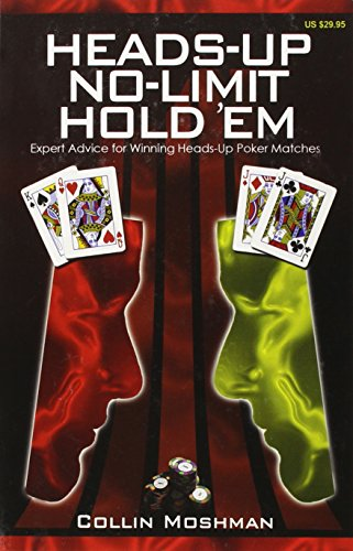 Heads-Up No-Limit Hold 'em: Expert Advice for Winning Heads-Up Poker Matches por Collin Moshman