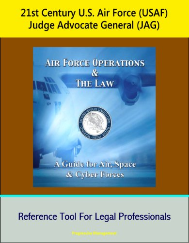 21st Century U.S. Air Force (USAF) Judge Advocate General (JAG): Air Force Operations and the Law: A Guide for Air, Space, and Cyber Forces - Reference Tool For Legal Professionals (English Edition)