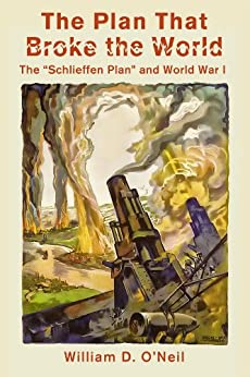 """The Plan That Broke the World: The """"Schlieffen Plan"""" and World War I (What Were They Thinking? Book 2) by [O'Neil, William]"""