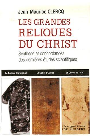 Les grandes reliques du Christ : La Sainte Tunique d'Argenteuil, le Suaire d'Oviedo, le Linceul de Turin