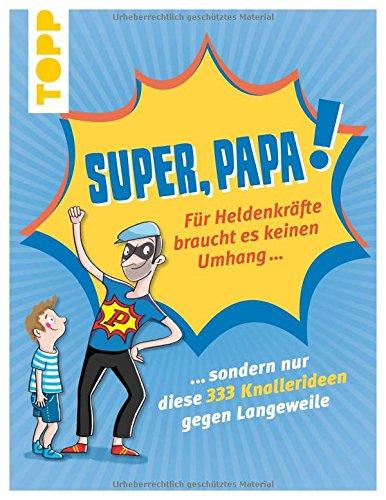 ldenkräfte braucht es keinen Umhang ...: .... sondern nur diese 333 Knallerideen gegen Langeweile, die Väter zu Superhelden machen ()