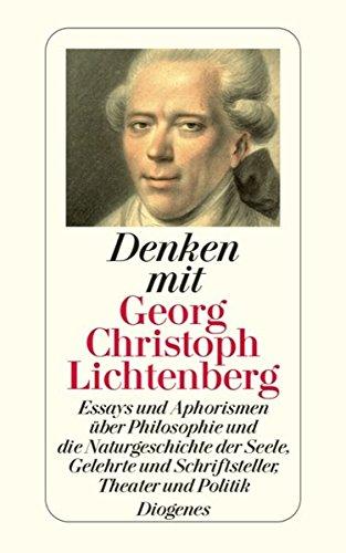 Denken mit Georg Christoph Lichtenberg: Essays und Aphorismen über Philosophie und die Naturgeschichte der Seele, Gelehrte und Schriftsteller, Theater und Politik (detebe)