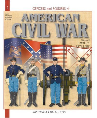 Officers and Soldiers of the American Civil War (The War of Secession): Cavalry and Artillery par Jean-Marie Mongin