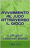 AVVIAMENTO AL JUDO ATTRAVERSO IL GIOCO: + 100 giochi tradizionali adattati (sport Vol. 8)