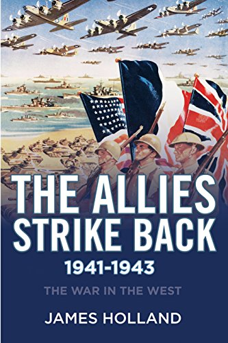 The Allies Strike Back, 1941-1943 (The War in the West Trilogy) por James Holland