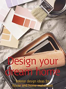 Design your dream home: Interior design ideas for house and home makeovers (52 Brilliant Ideas) by [Infinite Ideas, O'Prey, Lizzie]