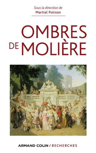 Ombres de Molière : Naissance d'un mythe littéraire à travers ses avatars du XVIIe siècle à nos jours