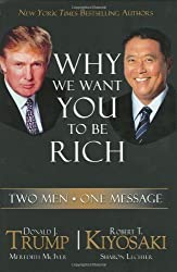 Why We Want You to Be Rich: Two Men, One Message 1st edition by Trump, Donald, Kiyosaki, Robert T. (2006) Hardcover