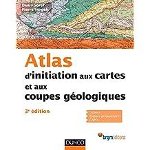 Atlas d'initiation aux cartes et aux coupes géologiques - 3e édition (Guides géologiques t. 1)