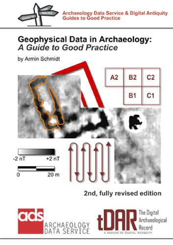 Geophysical Data in Archaeology: A Guide to Good Practice (Archaeology Data Service & Digital Antiquity Guides to Good Practice)