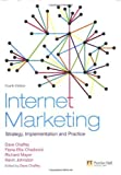 Internet Marketing: Strategy, Implementation and Practice (Financial Times (Prentice Hall)) by Dave Chaffey (2008-12-08)