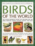The Complete Illustrated Encyclopedia of Birds of the World: The Ultimate Reference Source and Identifier for 1600 Birds, Profiling Habitat, Plumage, Nesting and Food