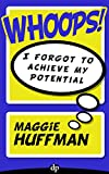 Whoops! I Forgot to Achieve My Potential: Discover your Talents, Clarify your Vision, Find Happiness