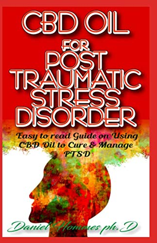 CBD OIL POST TRAUMATIC STRESS DISORDER: Medical Guide on Using CBD (Cannabis) to Manage and Treat PTSD