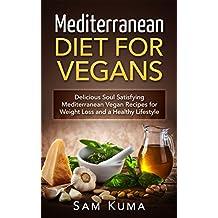 Mediterranean Diet Vegan Cookbook: Mediterranean Diet for Vegans: Heart-Healthy, Fast and Easy Mediterranean Vegan Recipes for Rapid Weight Loss and Healthy ... the Mediterranean Diet 1) (English Edition)