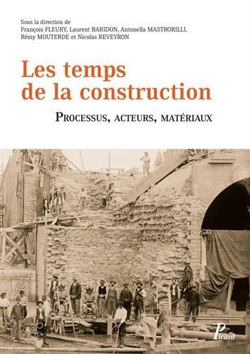 Les temps de la construction : Processus, acteurs, matriaux