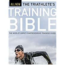 The Triathlete\'s Training Bible: The World\'s Most Comprehensive Training Guide