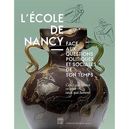 Ceux qui vivent ce sont ceux qui luttent... : l'Ecole de Nancy face aux questions politiques et sociales de son temps