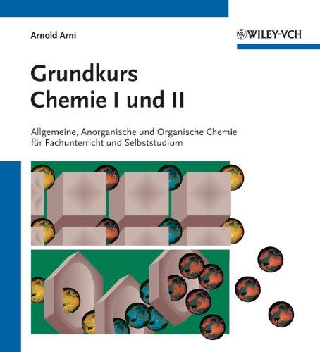 Grundkurs Chemie I und II: Allgemeine, Anorganische und Organische Chemie für Fachunterricht und Selbststudium