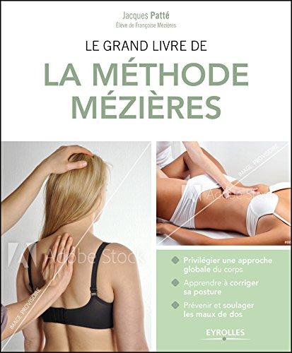 Le grand livre de la méthode Mezières: Une approche originale et globale du corps pour combattre efficacement les douleurs et le mal de dos