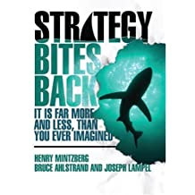 Strategy Bites Back: It Is Far More, and Less, than You Ever Imagined by Henry Mintzberg (2005-04-24)