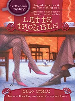Latte Trouble (Coffeehouse Mysteries, No. 3) (A Coffeehouse Mystery) by [Coyle, Cleo]