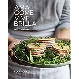 Ama, come, vive, brilla. Cocina honesta para conquistar tu salud (Gastronomía)