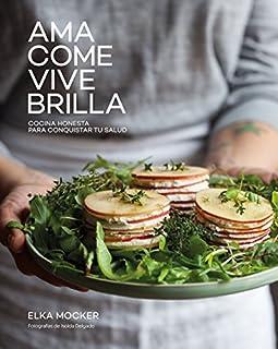 Ama, come, vive, brilla: Cocina honesta para conquistar tu salud (Gastronomía) (8416890145)   Amazon Products
