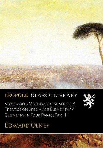 Stoddard's Mathematical Series: A Treatise on Special or Elementary Geometry in Four Parts; Part III por Edward Olney