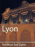 Ten Must-See Sights: Lyon (English Edition)