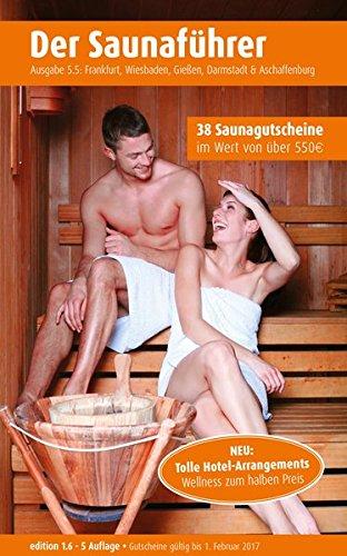 Der regionale Saunaführer mit Gutscheinen: Region 5.5: Frankfurt, Wiesbaden, Gießen, Darmstadt & Aschaffenburg