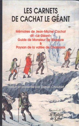 Les carnets de Cachat Le Géant. Mémoires de Jean-Michel Cachat dit Le Géant, Guide de Monsieur de Saussure, Paysan de la vallée de Chamonix