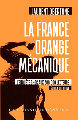 La France Orange Mécanique - Edition définitive par Laurent Obertone