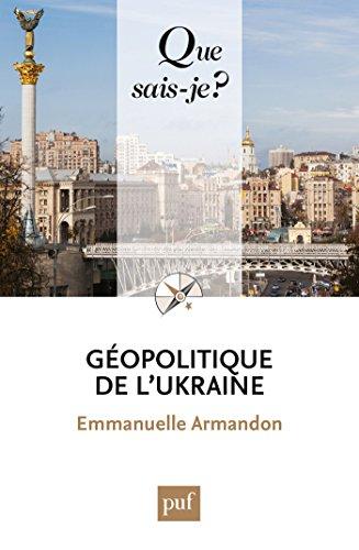 Géopolitique de l'Ukraine: « Que sais-je ? » n° 4045 (French Edition)