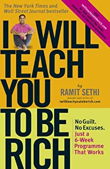 I Will Teach You To Be Rich: No guilt, no excuses - just a 6-week programme that works by [Sethi, Ramit]