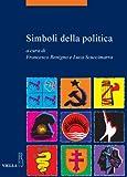 Simboli della politica (La storia. Temi Vol. 18)